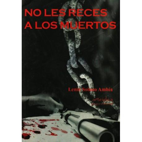 No Les Reces a los Muertos - Lenin Solano Ambía Ed. Arteidea / Literatura peruana
