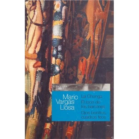 La Chunga / El Loco de los Balcones / Ojos Bonitos, Cuadros Feos - Mario Vargas Llosa Ed. Alfaguara