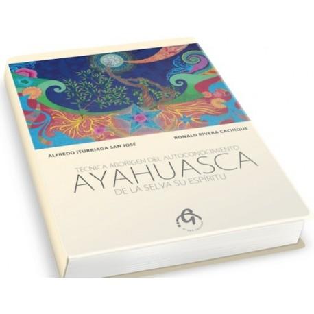Ayahuasca De la Sela su Espíritu - Alfredo Iturriaga / Ronald Rivera Ed. Graph / Cultura peruana