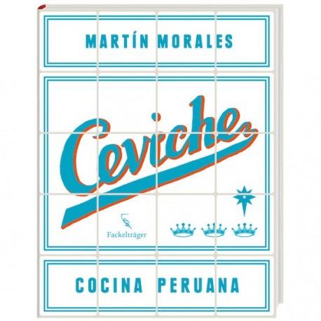 Ceviche Cocina Peruana - Martín Morales Ed. Fackelträger