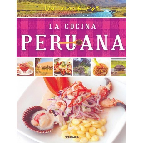Un Viaje por La Cocina Peruana Livre de recettes de Cuisine péruvienne Ed. Tikal