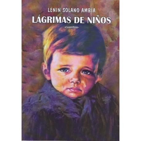 Lagrimas de Niños (Cuentos) - Lenin Solano Ambía Ed. Altazor / Literatura peruana