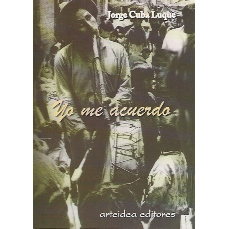 Yo me Acuerdo - Jorge Cuba Luque Ed. Arteidea / Perú