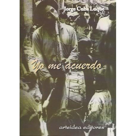 Yo me Acuerdos - Jorge Cuba Luque Ed. Arteidea / Pérou