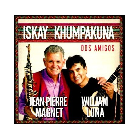 "CD Iskay Khumpakuna ""Dos Amigos"" - Jean Pierre Magnet et William Luna / Pérou"