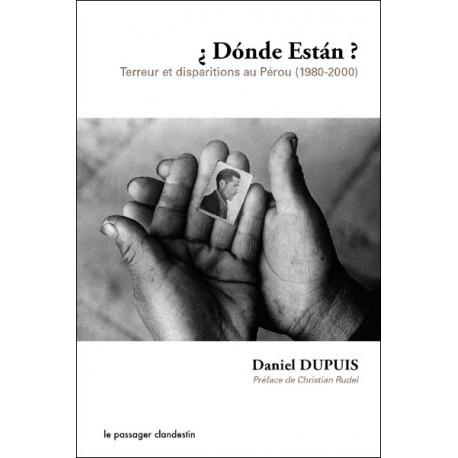 ¿Dónde Están? Terreur et disparitions au Pérou - Daniel Dupuis - Ed. Le Passager Clandestin