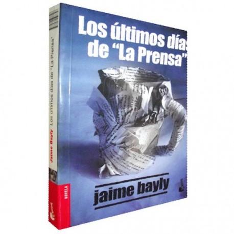 Los Ultimos Dias de la Prensa - Jaime Bayly Ed. Booket