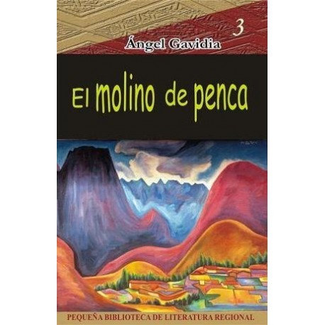 El Molino de Penca - Angel Gavidia Ed. Arteidea
