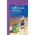 Rugor, El Dragón Enamorado - Santiago Roncagliolo Ed. Alfaguara Infantil