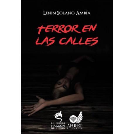 Terror en las Calles - Lenin Solano Ambía Ed. Apogeo