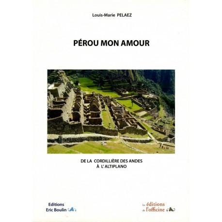 Pérou Mon Amour - Louis Marie Pelaez - Ed. Eric Boulin