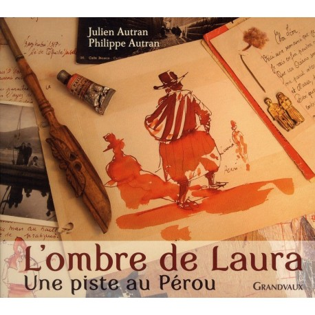 L'Ombre de Laura, Une Piste au Pérou - Julien Autran Ed. Grandvaux / Pérou