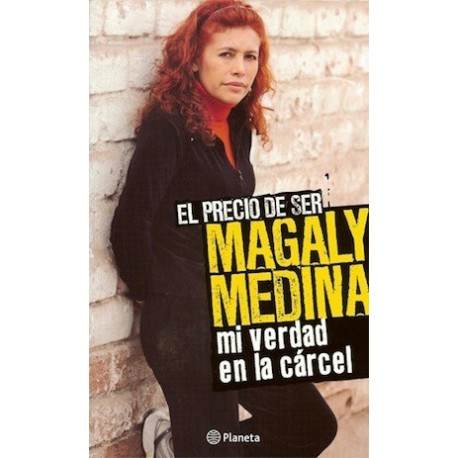 El Precio de Ser Magaly Medina Mi Verdad en la Carcel - Magaly Medina Ed. Planeta / Pérou