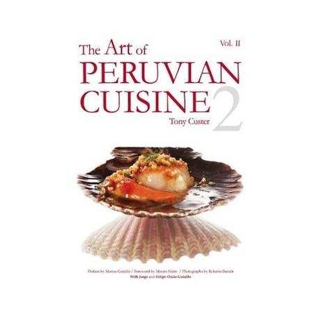 The Art of Peruvian Cuisine Livre de recettes de Cuisine péruvienne - Tony Custer Vol. II Ed. QW Editores S.A.C.