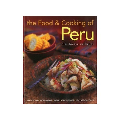 The Food & Cooking of Peru - Flor Arcaya de Deliot Ed. SBS / Pérou