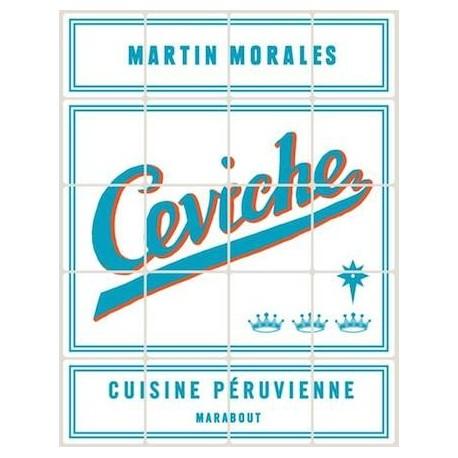 Ceviche - Cuisine péruvienne - Martín Morales Ed. Marabout / Cebiche / Pérou